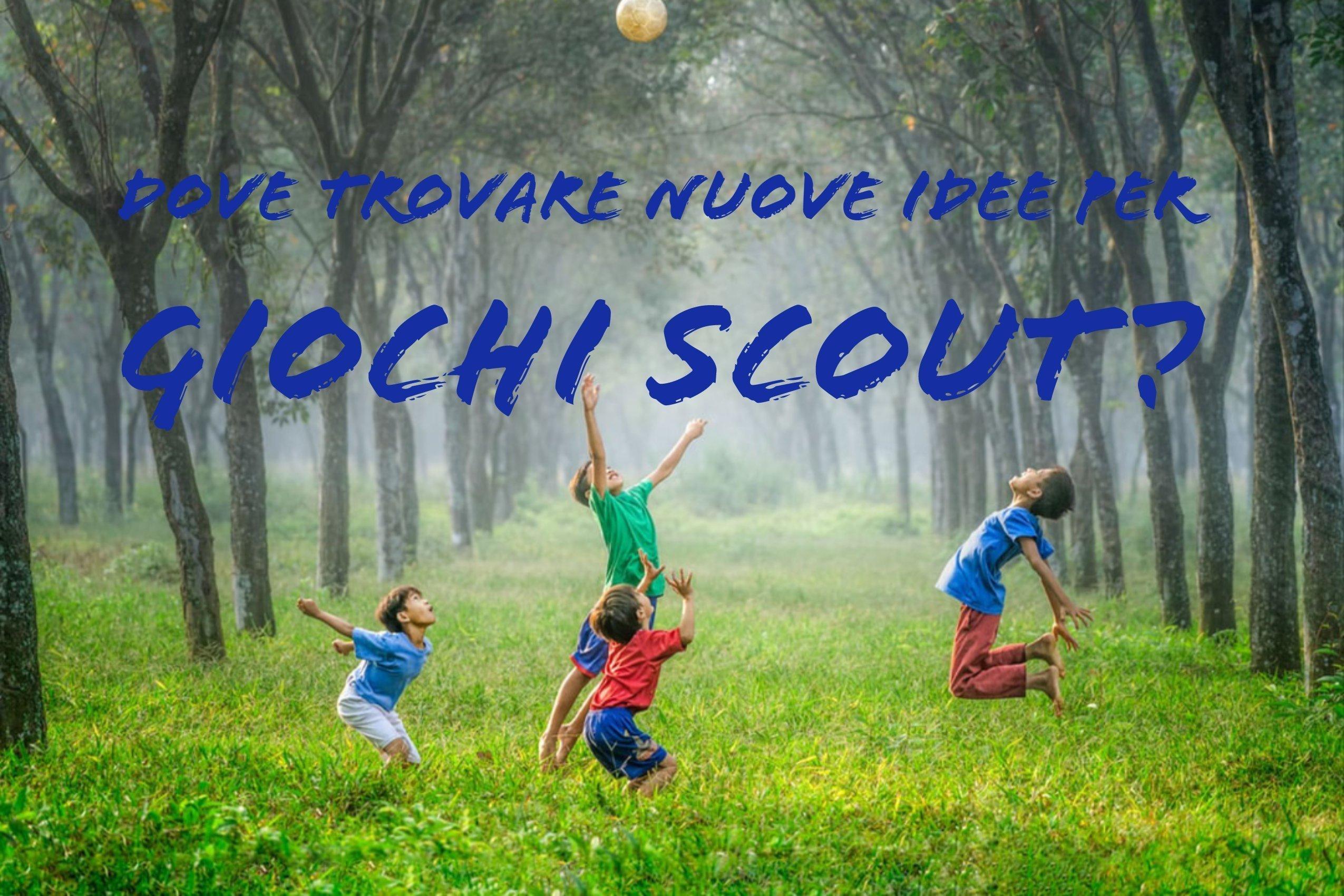 Dove trovare nuove idee per giochi scout?