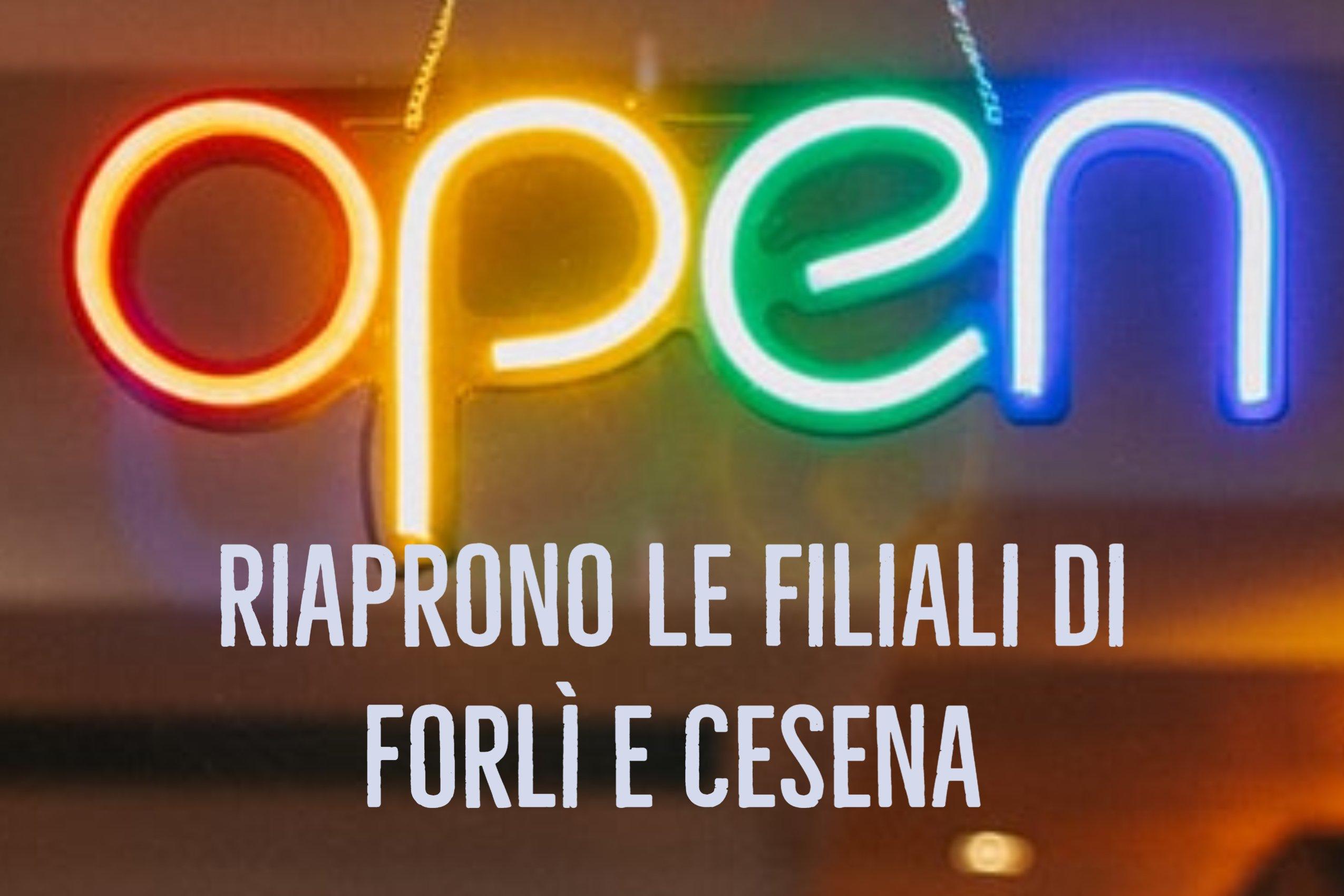 Riapertura delle filiali di Cesena e di Forlì