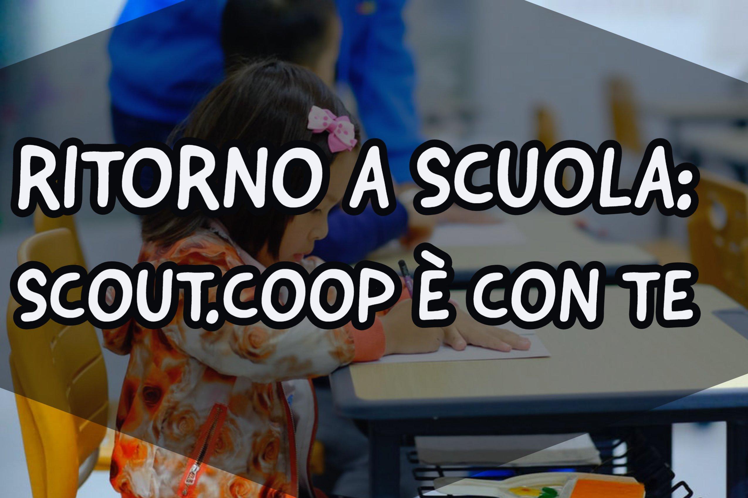 Ritorniamo a scuola: Scout.coop al tuo fianco per una scuola sicura